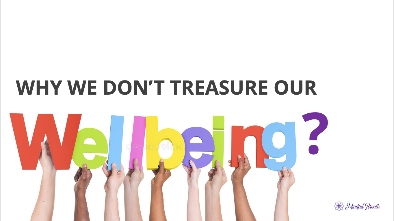 Why Don't We Treasure Our Well-Being?